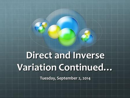 Direct and Inverse Variation Continued… Tuesday, September 2, 2014.