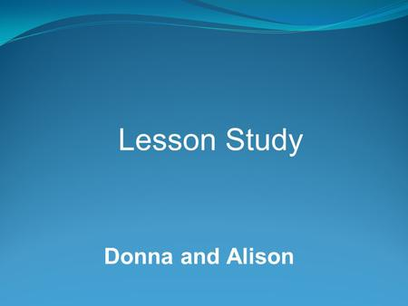 Lesson Study Donna and Alison.