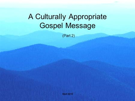 Stoll 2010 A Culturally Appropriate Gospel Message (Part 2)
