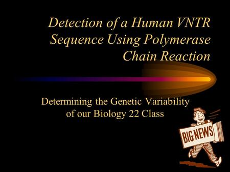 Detection of a Human VNTR Sequence Using Polymerase Chain Reaction Determining the Genetic Variability of our Biology 22 Class.