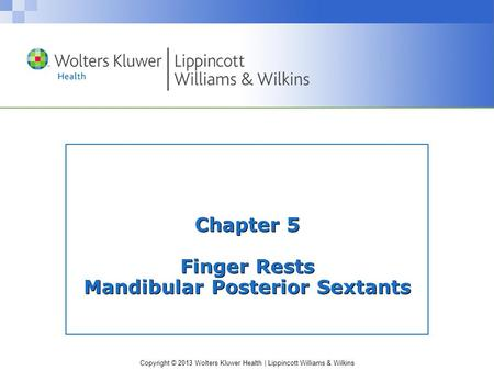 Copyright © 2013 Wolters Kluwer Health | Lippincott Williams & Wilkins Chapter 5 Finger Rests Mandibular Posterior Sextants.