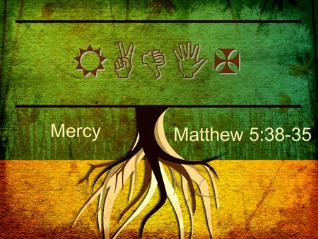 "RADIX Mercy Matthew 5:38-35. Matthew 5:7 ""Blessed are the merciful, for they will be shown mercy."""