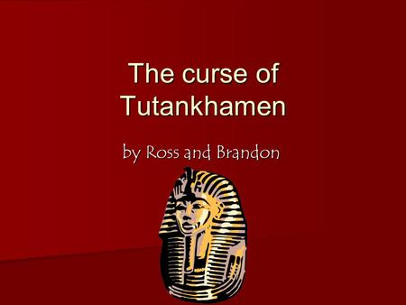 The curse of Tutankhamen by Ross and Brandon. Contents PG1 Title page PG1 Title page PG2 Contents PG2 Contents PG3 Did you Know PG3 Did you Know PG4 Map.