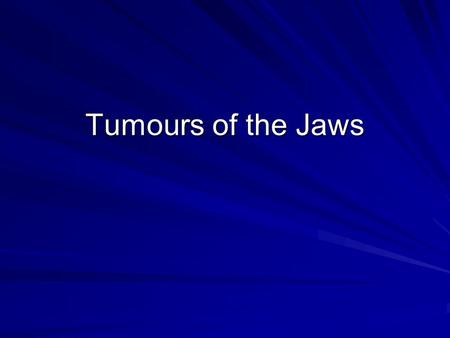 Tumours of the Jaws. Malignant Tumors Tumor: –Is a mass of cells, tissues or organs resembling those normally present but arranged atypically and behave.