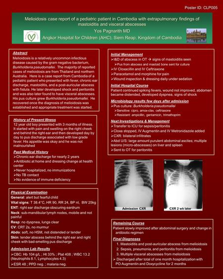 Melioidosis case report of a pediatric patient in Cambodia with extrapulmonary findings of mastoiditis and visceral abscesses Yos Pagnarith MD Angkor Hospital.