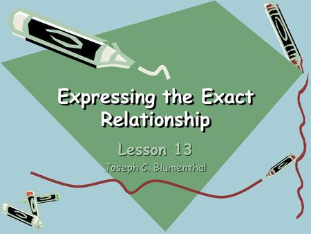 Expressing the Exact Relationship Lesson 13 Joseph C. Blumenthal.