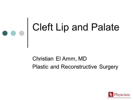 Cleft Lip and Palate Christian El Amm, MD Plastic and Reconstructive Surgery.