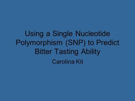 Using a Single Nucleotide Polymorphism (SNP) to Predict Bitter Tasting Ability Carolina Kit.