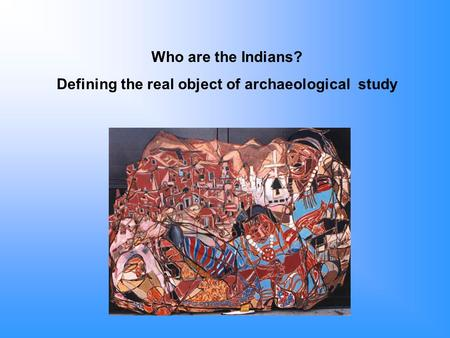 Who are the Indians? Defining the real object of archaeological study.