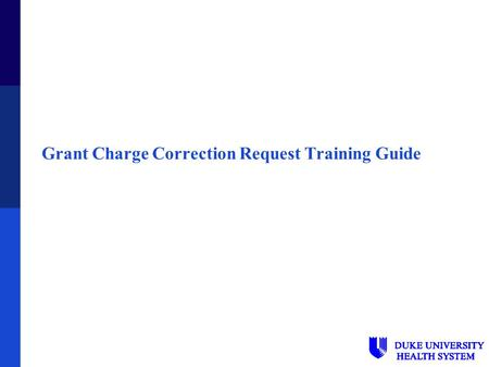 Grant Charge Correction Request Training Guide. 2 Overview  Accessing the Online Forms  Submitting a Charge Correction Request  Checking Status of.