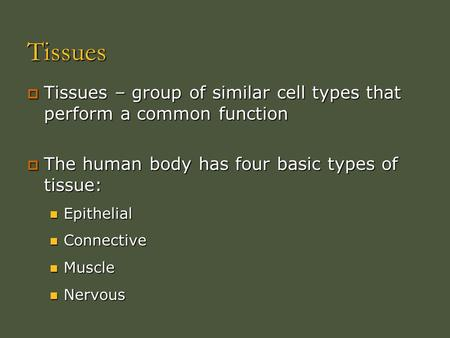 Tissues Tissues – group of similar cell types that perform a common function The human body has four basic types of tissue: Epithelial Connective Muscle.