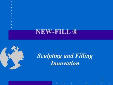 1 NEW-FILL ® Sculpting and Filling Innovation. 2 History of Dermal Fillers Biodegradable implants - e.g. bovine collagen, hyaluronic acid Synthetic non-biodegradable.