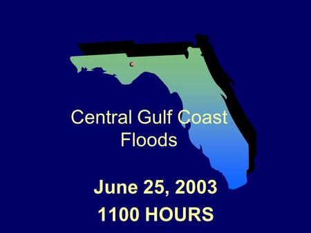 June 25, 2003 1100 HOURS Central Gulf Coast Floods.