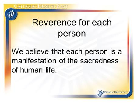 Reverence for each person We believe that each person is a manifestation of the sacredness of human life.