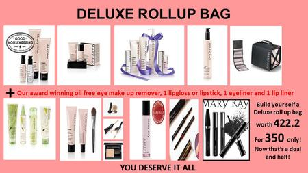 DELUXE ROLLUP BAG Build your self a Deluxe roll up bag worth 422.2 For 350 only! Now that's a deal and half! + YOU DESERVE IT ALL Our award winning oil.