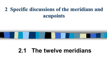 2 Specific discussions of the meridians and acupoints 2.1 The twelve meridians.