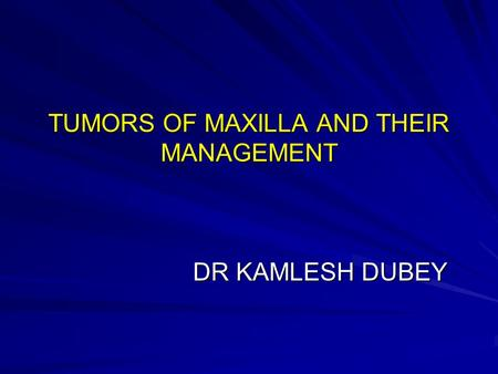 TUMORS OF MAXILLA AND THEIR MANAGEMENT