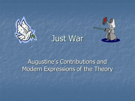 Just War Augustine's Contributions and Modern Expressions of the Theory.