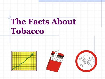 The Facts About Tobacco. Nicotine Naturally occurring addictive substance Enters bloodstream and travels to the brain in less than 10 seconds. Effects.