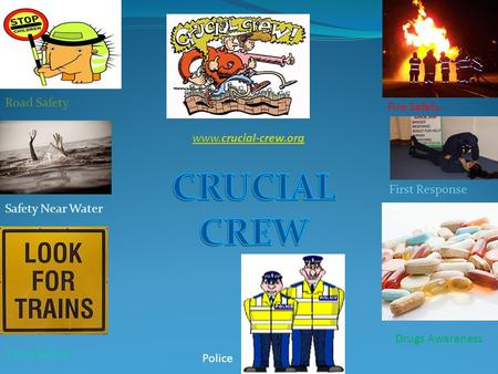 Fire Safety First Response Drugs Awareness Road Safety Safety Near Water Train Safety Police www.crucial-crew.org.