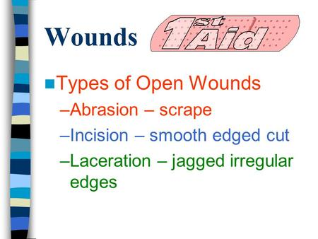Wounds Types of Open Wounds Abrasion – scrape