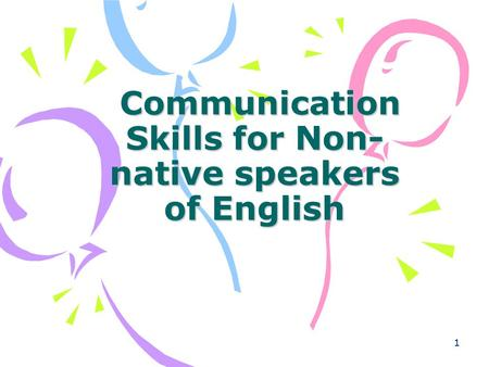 1 Communication Skills for Non- native speakers of English Communication Skills for Non- native speakers of English.