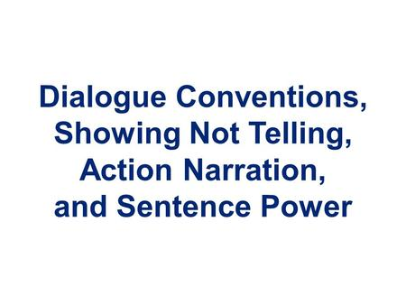Dialogue Conventions, Showing Not Telling, Action Narration, and Sentence Power.
