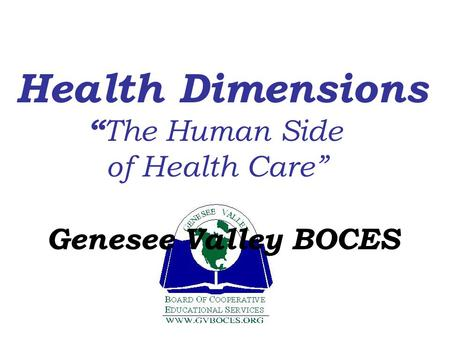"Health Dimensions "" The Human Side of Health Care"" Genesee Valley BOCES."