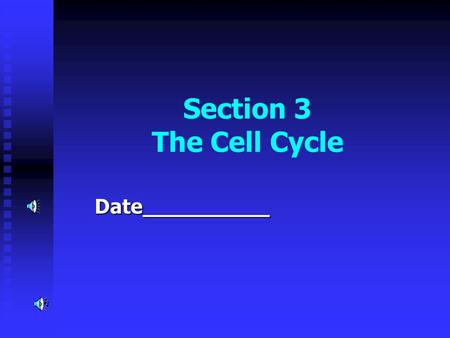 Section 3 The Cell Cycle Date__________ Human Cheek Cells… What are 3 reasons your body should be growing more cheek cells as we are talking ?