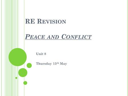 RE R EVISION P EACE AND C ONFLICT Unit 8 Thursday 15 th May.