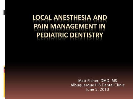Matt Fisher, DMD, MS Albuquerque HIS Dental Clinic June 5, 2013.