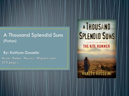 A Thousand Splendid Suns (Fiction) By: Kaitlynn Gosselin.