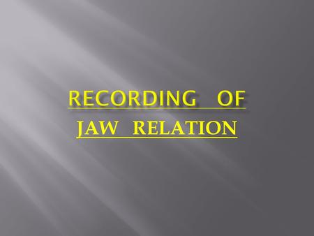 RECORDING OF JAW RELATION.