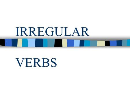 IRREGULAR VERBS. Infinitive:Past Simple:Past Participle:Traduction: bewas, werebeenSer, estar becomebecamebecome convertirse beginbeganbegunempezar bitebitbittenmorder.
