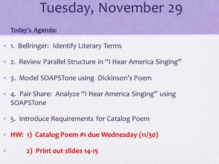 "Tuesday, November 29 Today's Agenda: 1. Bellringer: Identify Literary Terms 2. Review Parallel Structure in ""I Hear America Singing"" 3. Model SOAPSTone."