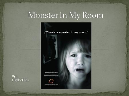 By: HayleeOlds. Monster in My Room is about the issue of child abuse. It is a poster of advertisement created by Baltimore Child Abuse Center. The date.