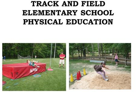 TRACK AND FIELD ELEMENTARY SCHOOL PHYSICAL EDUCATION.