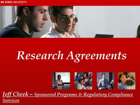 Research Agreements Jeff Cheek – Sponsored Programs & Regulatory Compliance Services.