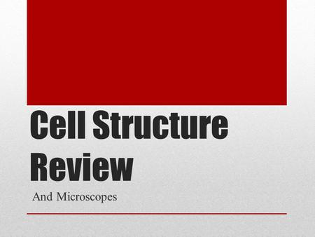 Cell Structure Review And Microscopes.