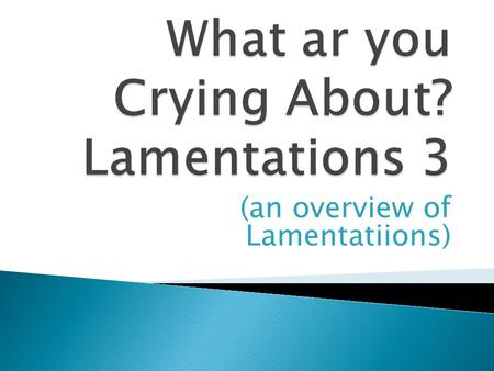 (an overview of Lamentatiions).  Author: Jeremiah  Background: sacking of Jerusalem and the burning of the temple in 587 by the Babylonians  Contribution.
