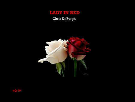 LADY IN RED Chris DeBurgh NQ-TP I've never seen you looking so lovely as you did tonight I've never seen you shine so bright.