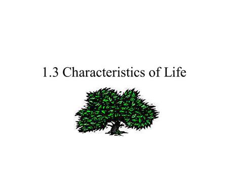 1.3 Characteristics of Life. 1. Living things are made of cells These units help to organize their materials.