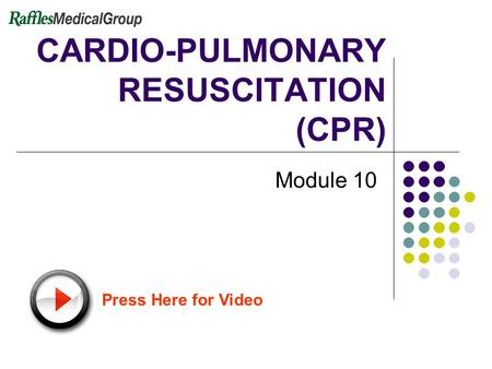 CARDIO-PULMONARY RESUSCITATION (CPR) Module 10 Press Here for Video.