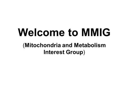 Welcome to MMIG (Mitochondria and Metabolism Interest Group)