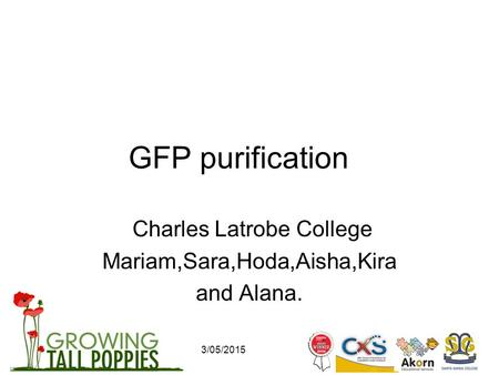 3/05/2015 GFP purification Charles Latrobe College Mariam,Sara,Hoda,Aisha,Kira and Alana.