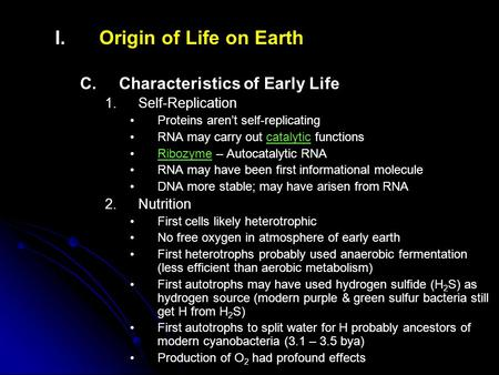 I. I.Origin of Life on Earth C. C.Characteristics of Early Life 1. 1.Self-Replication Proteins aren't self-replicating RNA may carry out catalytic functions.