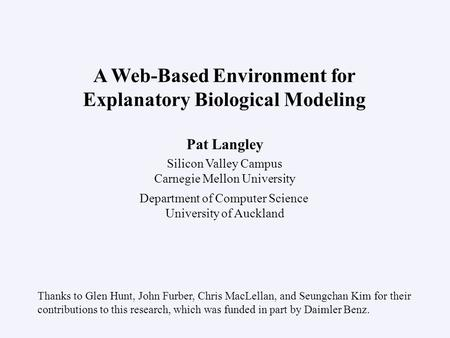 Pat Langley Silicon Valley Campus Carnegie Mellon University Department of Computer Science University of Auckland A Web-Based Environment for Explanatory.