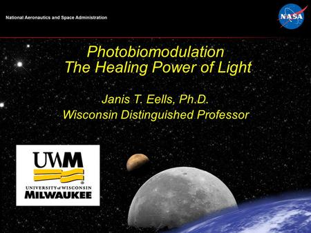 0 0 Photobiomodulation The Healing Power of Light Janis T. Eells, Ph.D. Wisconsin Distinguished Professor.