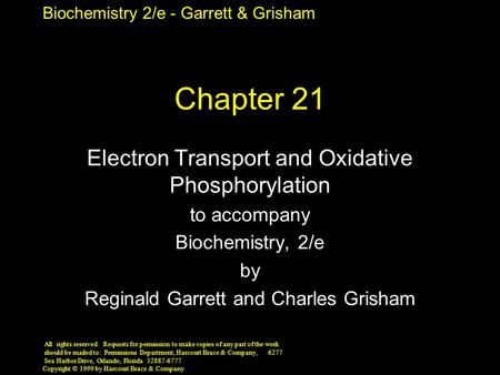 Biochemistry 2/e - Garrett & Grisham Copyright © 1999 by Harcourt Brace & Company Chapter 21 Electron Transport and Oxidative Phosphorylation to accompany.