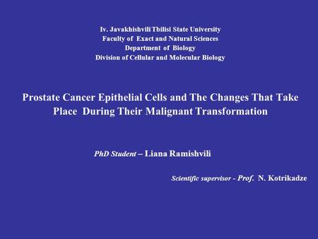 Iv. Javakhishvili Tbilisi State University Faculty of Exact and Natural Sciences Department of Biology Division of Cellular and Molecular Biology Prostate.